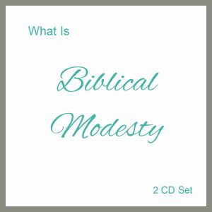 What is Biblical Modesty – 2 CD Set