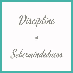 Discipline of Sobermindedness