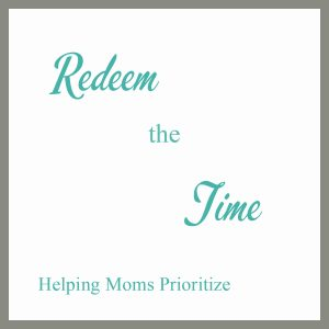 Redeem the Time – Helping Moms Prioritize