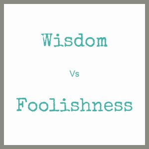 Wisdom vs Foolishness