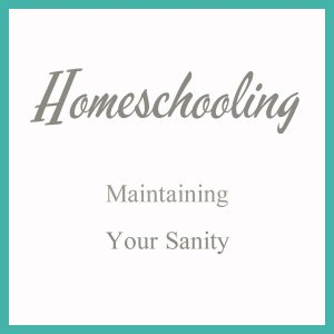 Homeschool – Maintaining your Sanity