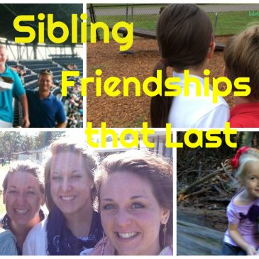 Sibling Friendships that Last!