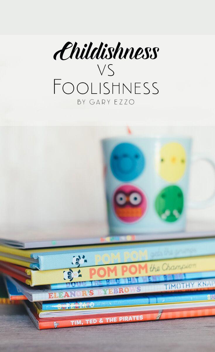 Childishness vs. Foolishness