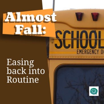 Almost Fall: Easing Back into Routine…