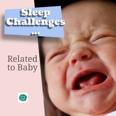 Sleep Challenges … Related to Baby