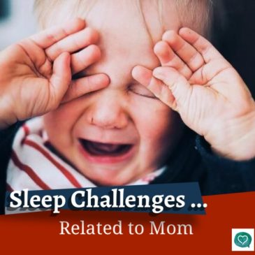 Sleep Challenges …  Related to Mom