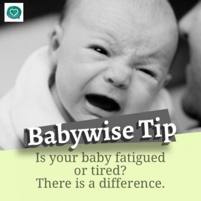 Babywise Tips – What's the Difference Between a Fatigued Baby and a Tired Baby?