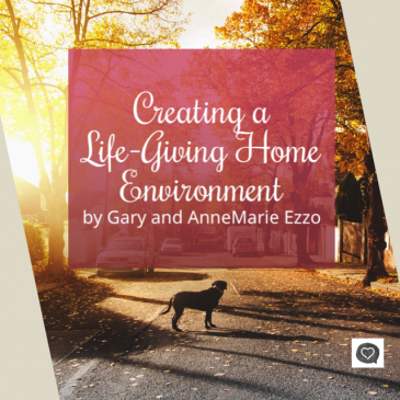 Creating a Life-Giving Home Environment