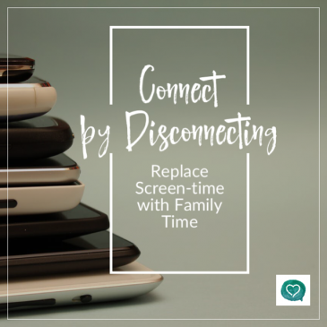 Connect by Disconnecting – Replace Screen-time with Family Time