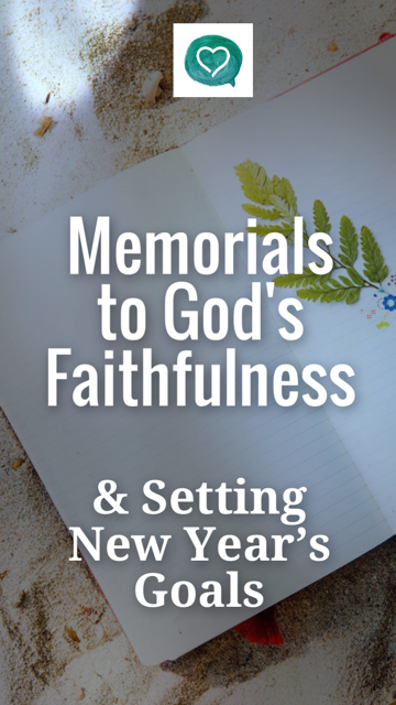 Memorials to God's Faithfulness & Setting New Year's Goals