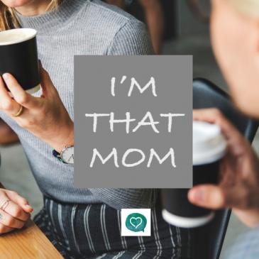I'm that Mom!