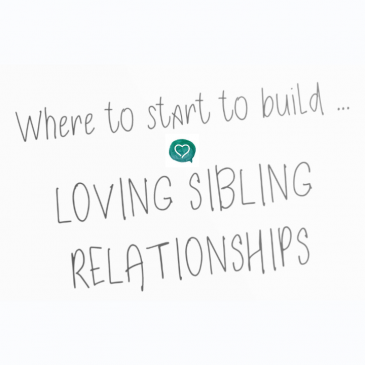 Where to Begin Building Loving Sibling Relationships