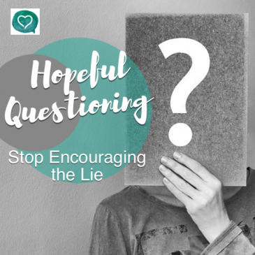 Hopeful Questioning – Stop Encouraging the Lie