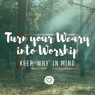 Turn Your Weary into Worship